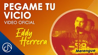 Pegame Tu Vicio - Eddy Herrera / Official Video