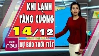Dự báo thời tiết hôm nay và ngày mai 14/12   Dự báo thời tiết đêm nay mới nhất   TT24h