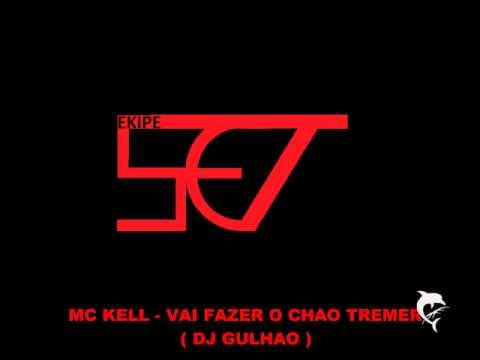 Baixar MC KELL - VAI FAZER O CHAO TREMER ( DJ GULHAO )