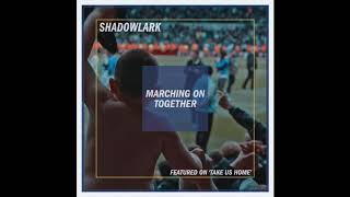 Shadowlark - Marching On Together [featured on 'Take Us Home']