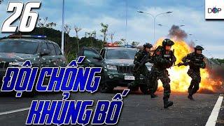 ĐỘI CHỐNG KHỦNG BỐ | PHẦN 1 | TẬP 26 | Phim hành động Trung Quốc hay nhất 2019 | DOP TV