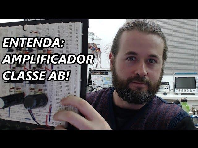 AMPLIFICADOR CLASSE AB: ENTENDA NA PRÁTICA!