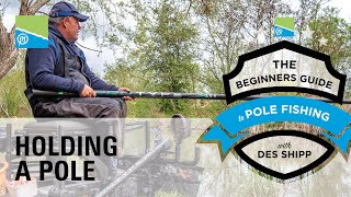 A thumbnail for the match fishing video How To Hold A Pole Correctly | The Beginners Guide To Pole Fishing With Des Shipp