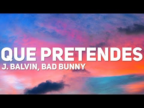 J. Balvin, Bad Bunny - Que Pretendes (Letra)