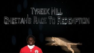 Tyreek Hill - Cheetah's Race to Redemption