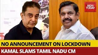 Kamal Haasan slams Tamil Nadu CM for not extending lockdow..