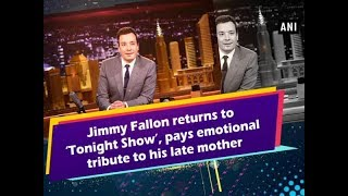 Jimmy Fallon returns to 'Tonight Show', pays emotional tribute to his late mother - Hollywood News