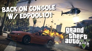 BACK ON CONSOLE W/ EDPOOL101 | GRAND THEFT AUTO 5