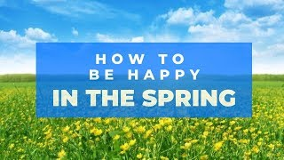 How To Be Happy In The Spring