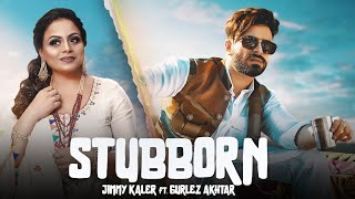 Stubborn – Jimmy Kaler – Gurlez Akhtar