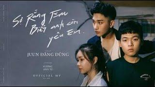 JUUN D - SỢ RẰNG EM BIẾT ANH CÒN YÊU EM (Afraid You Know I'm Still In Love) (OFFICIAL MV)