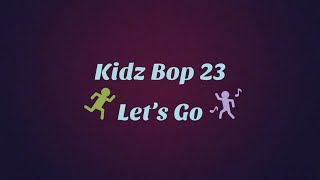 Kidz Bop 23- Let's Go (Lyrics)