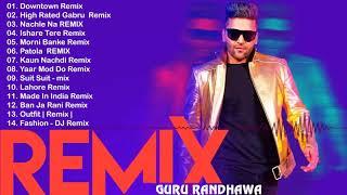 Guru Randhawa Remix Songs Mashup 2018   TOP HITS  REMIX SONGS OF GURU RANDHAWA   Hindi Remix Songs