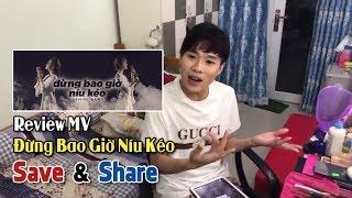Review MV Đừng Bao Giờ Níu Kéo (Gemini Band)- Save&Share (Livestream Cùng Wanbo)