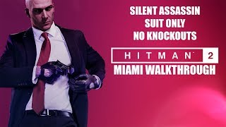 HITMAN 2 (2018) Miami Gameplay Walkthrough   Silent Assassin / Suit Only / No KO