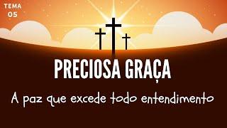 18/04/20 - Preciosa Graça - Tema 05 - A paz que excede todo entendimento - Pr. André Flores
