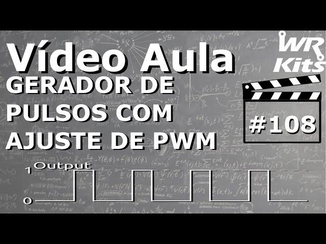 GERADOR DE PULSO COM PWM AJUSTÁVEL | Vídeo Aula #108