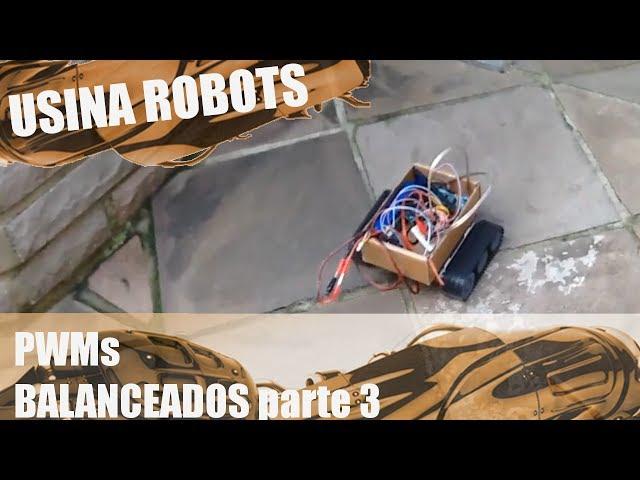 PWMs BALANCEADOS (parte 3) | Usina Robots US-2 #032