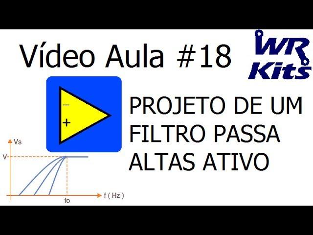 PROJETO DE UM FILTRO PASSA ALTAS ATIVO - Vídeo Aula #18