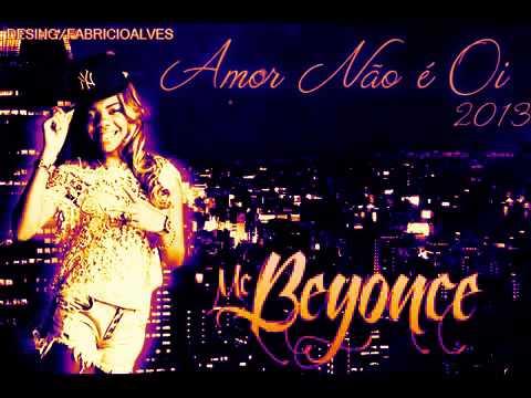 Baixar MC Beyonce Amor Não é Oi 2013 OFICIAL ) 2014