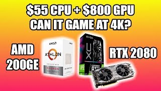 $55 CPU + $800 GPU Can It Game At 4K - 200GE +  RTX 2080
