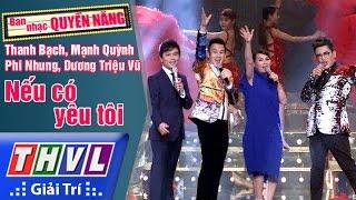 THVL   Ban nhạc quyền năng - Tập 1[1]: Nếu có yêu tôi - Mạnh Quỳnh, Phi Nhung, Dương Triệu Vũ...