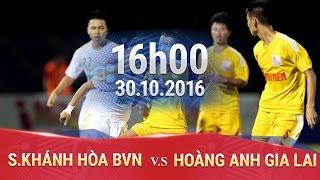S.KHÁNH HÒA BVN VS HOÀNG ANH GIA LAI - U21 BÁO THANH NIÊN 2016 | FULL