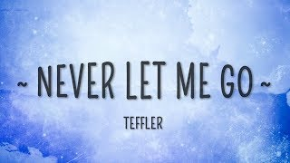 TEFFLER - Never Let Me Go (Lyrics)
