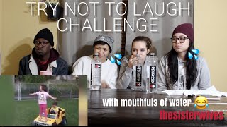 TRY NOT TO LAUGH CHALLENGE (with mouths full of water) **EXTREMELY HARD** TheSisterWives