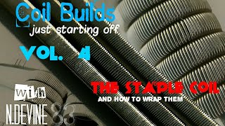 coil builds - just starting off vol 4 - staple coil (no frames)- how to wrap - n. devine83