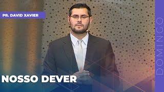 07/02/21 - NOSSO DEVER | Pr. David Xavier