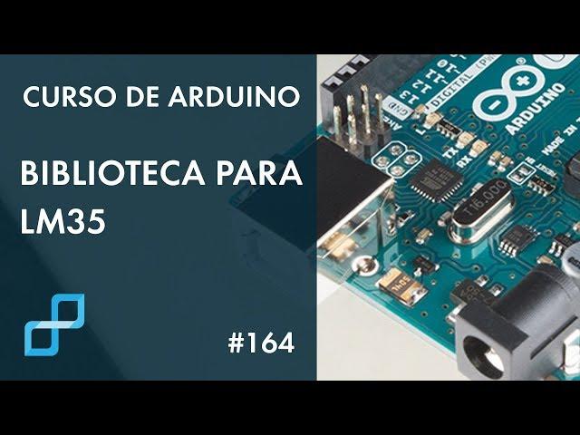 BIBLIOTECA PARA SENSOR DE TEMPERATURA LM35 | Curso de Arduino #164