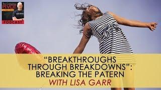 """Breakthroughs Through Breakdowns"": Breaking the Pattern with Lisa Garr"