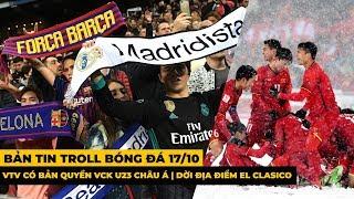 Bản Tin Troll Bóng Đá 17/10 : U23 Việt Nam - Seagame 30 - U23 Châu Á | Bất Ngờ Antifan Messi