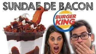 Fomos expulsos do Burger King - Sundae de bacon do BK.