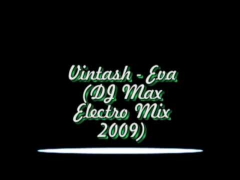 Vintash- Eva ( DJ Max Electro Mix 2009)