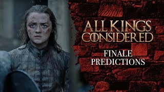 GAME OF THRONES: Finale Predictions (All Kings Considered)