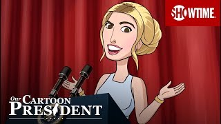 America's Daughter: Ivanka Trump | Our Cartoon President | SHOWTIME