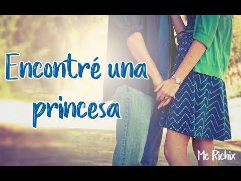 Canción para dedicar ♥ Encontré a una princesa ♥| - Mc Richix