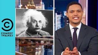 Was Albert Einstein Racist?   The Daily Show With Trevor Noah