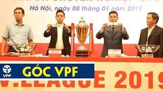 Hào hứng với lễ bốc thăm, xếp lịch thi đấu V-League, hạng nhất và cúp Quốc Gia 2019 | VPF Media