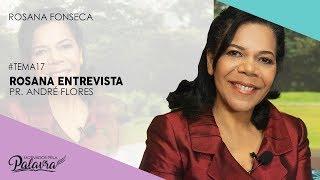 26/12/19 - Motivados Pela Palavra - Tema 17 – Entrevista Pr. André Flores - Rosana Fonseca
