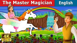 The Master Magician | Stories for Teenagers | English Fairy Tales