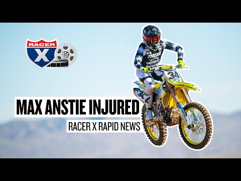 Max Anstie Injured, Out for Houston - Racer X Rapid News