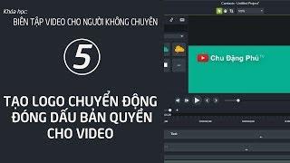 Chu Đặng Phú HƯỚNG DẪN TẠO LOGO CHUYỂN ĐỘNG ĐÓNG DẤU BẢN QUYỀN CHO VIDEO CỦA BẠN