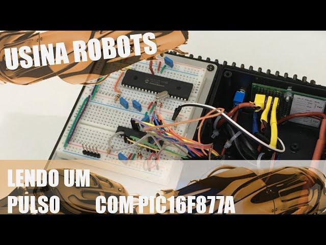 LENDO UM PULSO COM PIC16F877A | Usina Robots US-2 #048