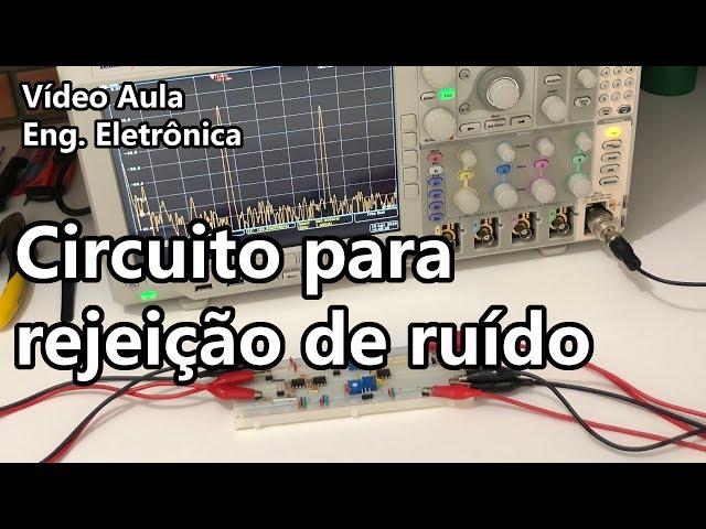 PROJETO DE CIRCUITO PARA REJEIÇÃO DE RUÍDO | Vídeo Aula #322