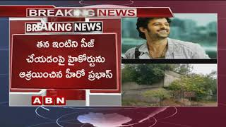 High Court Adjourned hearing plea on Hero Prabhas house Se..
