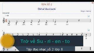 Tap doc nhac so 2 lop 8 | Tập đọc nhạc số 2 lớp 8| Trở về Su - ri - en - to