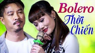 20 Bài Bolero Thời Chinh Chiến Hay Nhất - Nhạc Vàng Xưa Nghe Bằng Cả Trái Tim Mới Thấy Hay
